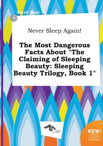 9785517071453: Never Sleep Again! the Most Dangerous Facts about the Claiming of Sleeping Beauty: Sleeping Beauty Trilogy, Book 1