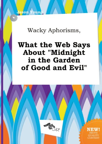 Wacky Aphorisms, What the Web Says about Midnight in the Garden of Good and Evil (551707930X) by Jason Young
