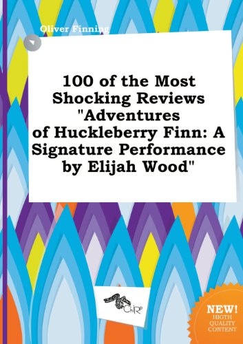 9785517089076: 100 of the Most Shocking Reviews Adventures of Huckleberry Finn: A Signature Performance by Elijah Wood