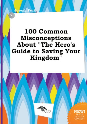 9785517091963: 100 Common Misconceptions about the Hero's Guide to Saving Your Kingdom
