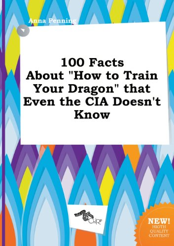 9785517098948: 100 Facts about How to Train Your Dragon That Even the CIA Doesn't Know