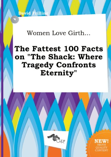 9785517152121: Women Love Girth... the Fattest 100 Facts on the Shack: Where Tragedy Confronts Eternity