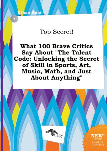 9785517165411: Top Secret! What 100 Brave Critics Say about the Talent Code: Unlocking the Secret of Skill in Sports, Art, Music, Math, and Just about Anything