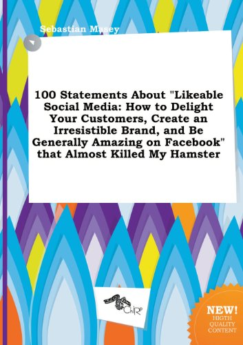 9785517165435: 100 Statements about Likeable Social Media: How to Delight Your Customers, Create an Irresistible Brand, and Be Generally Amazing on Facebook That a