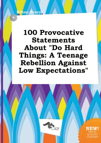 9785517184740: 100 Provocative Statements about Do Hard Things: A Teenage Rebellion Against Low Expectations
