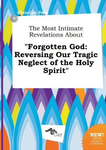 9785517189219: The Most Intimate Revelations about Forgotten God: Reversing Our Tragic Neglect of the Holy Spirit