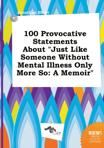 9785517197634: 100 Provocative Statements about Just Like Someone Without Mental Illness Only More So: A Memoir