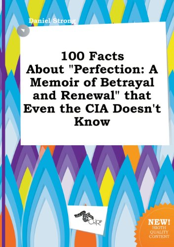 9785517200044: 100 Facts about Perfection: A Memoir of Betrayal and Renewal That Even the CIA Doesn't Know