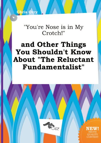 9785517205612: You're Nose Is in My Crotch! and Other Things You Shouldn't Know about the Reluctant Fundamentalist