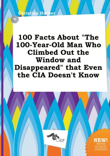 9785517237286: 100 Facts about the 100-Year-Old Man Who Climbed Out the Window and Disappeared That Even the CIA Doesn't Know
