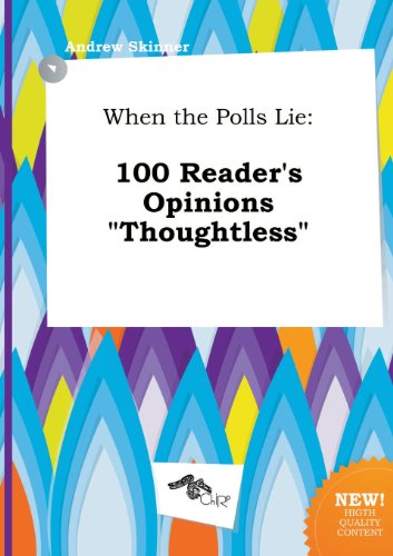 When the Polls Lie: 100 Reader's Opinions Thoughtless (5517247814) by Andrew Skinner