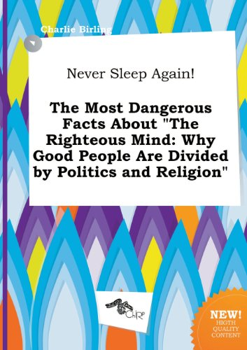 9785517249357: Never Sleep Again! the Most Dangerous Facts about the Righteous Mind: Why Good People Are Divided by Politics and Religion