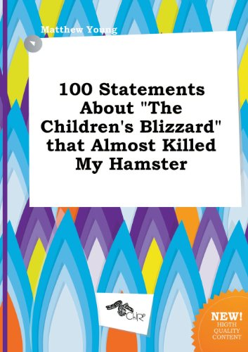 100 Statements about the Children's Blizzard That Almost Killed My Hamster (9785517257376) by Matthew Young