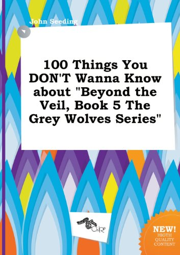 9785517258243: 100 Things You Don't Wanna Know about Beyond the Veil, Book 5 the Grey Wolves Series
