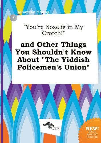 You're Nose Is in My Crotch! and Other Things You Shouldn't Know about the Yiddish Policemen's Union (5517264077) by Jonathan Young