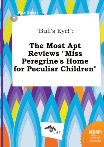 9785517264893: Bull's Eye!: The Most Apt Reviews Miss Peregrine's Home for Peculiar Children