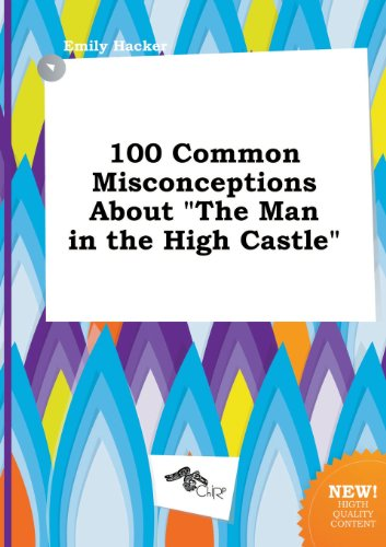 9785517267726: 100 Common Misconceptions about the Man in the High Castle