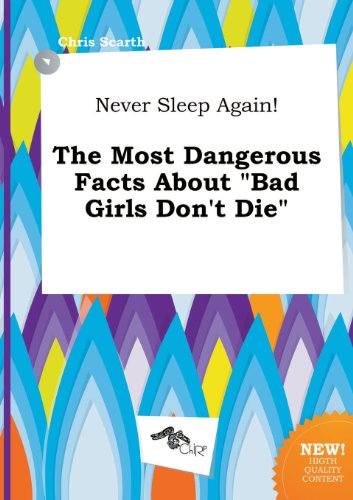 9785517269874: Never Sleep Again! the Most Dangerous Facts about Bad Girls Don't Die