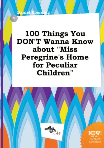 9785517278265: 100 Things You Don't Wanna Know about Miss Peregrine's Home for Peculiar Children
