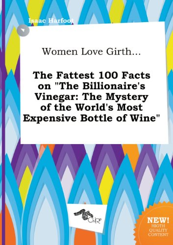 9785517288455: Women Love Girth... the Fattest 100 Facts on the Billionaire's Vinegar: The Mystery of the World's Most Expensive Bottle of Wine