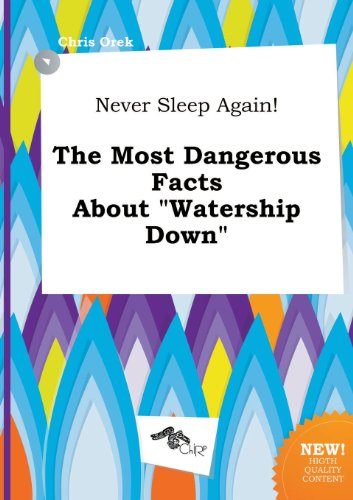 9785517293022: Never Sleep Again! the Most Dangerous Facts about Watership Down