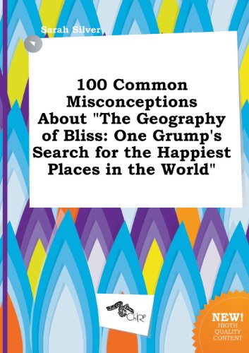 9785517302137: 100 Common Misconceptions about the Geography of Bliss: One Grump's Search for the Happiest Places in the World