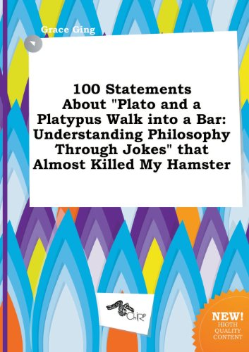 9785517309143: 100 Statements about Plato and a Platypus Walk Into a Bar: Understanding Philosophy Through Jokes That Almost Killed My Hamster