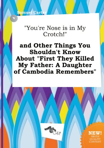 9785517309167: You're Nose Is in My Crotch! and Other Things You Shouldn't Know about First They Killed My Father: A Daughter of Cambodia Remembers