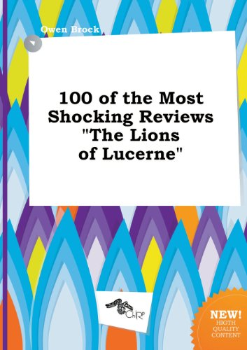 9785517314079: 100 of the Most Shocking Reviews the Lions of Lucerne