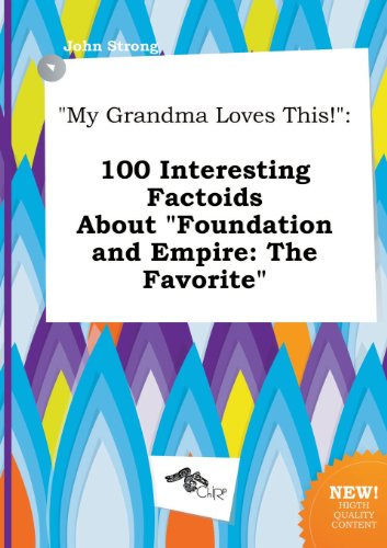 My Grandma Loves This!: 100 Interesting Factoids about Foundation and Empire: The Favorite (5517330037) by John Strong