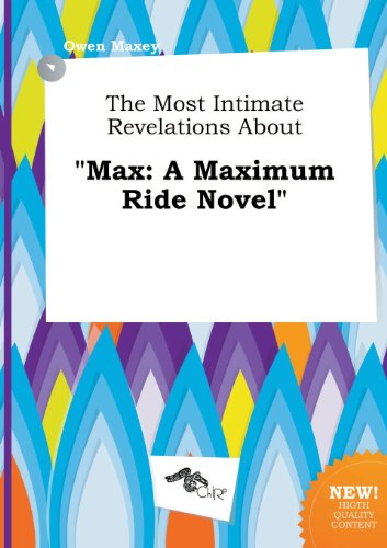 9785517350503: The Most Intimate Revelations about Max: A Maximum Ride Novel