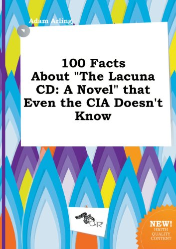 9785517350534: 100 Facts about the Lacuna CD: A Novel That Even the CIA Doesn't Know