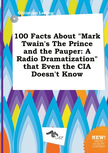 9785517352255: 100 Facts about Mark Twain's the Prince and the Pauper: A Radio Dramatization That Even the CIA Doesn't Know