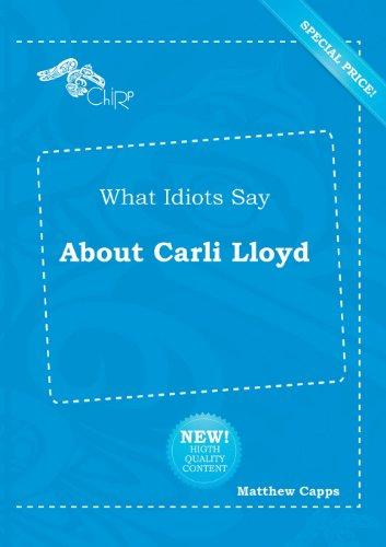 9785518172913: What Idiots Say about Carli Lloyd