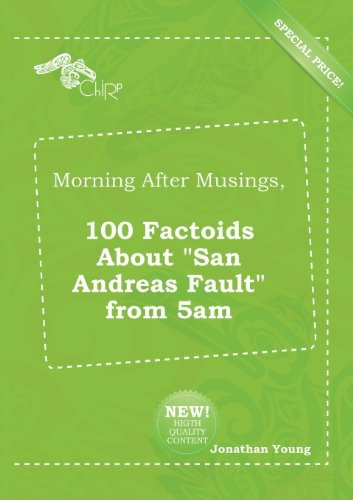 Morning After Musings, 100 Factoids about San Andreas Fault from 5am (5518178468) by Jonathan Young