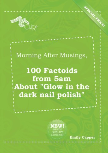 9785518189867: Morning After Musings, 100 Factoids from 5am about Glow in the Dark Nail Polish
