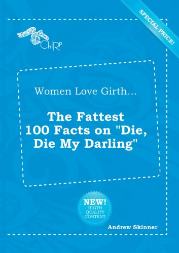 Women Love Girth... the Fattest 100 Facts on Die, Die My Darling (551824682X) by Andrew Skinner