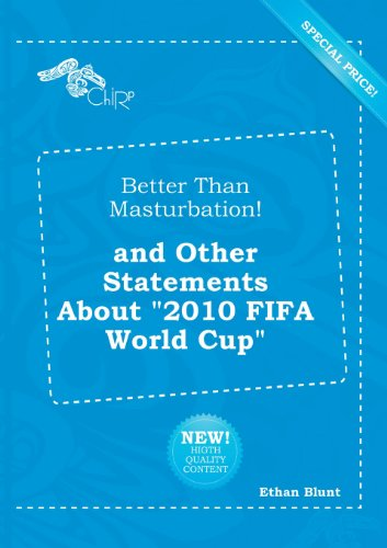9785518247178: Better Than Masturbation! and Other Statements about 2010 Fifa World Cup