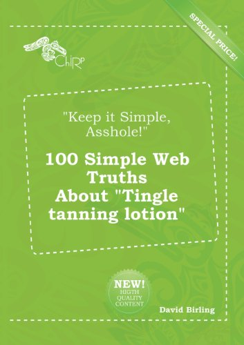 9785518276192: Keep It Simple, Asshole! 100 Simple Web Truths about Tingle Tanning Lotion