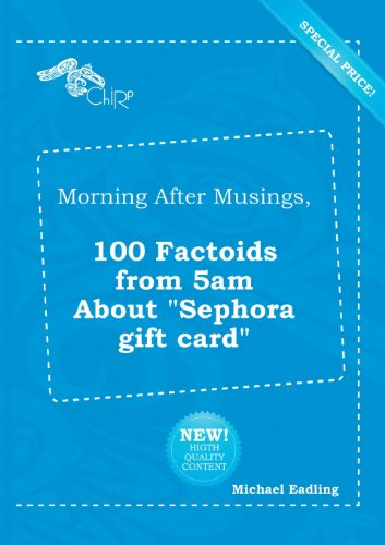 9785518276239: Morning After Musings, 100 Factoids from 5am about Sephora Gift Card