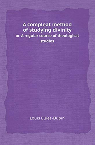 A compleat method of studying divinity: or,: Ellies-Dupin Louis
