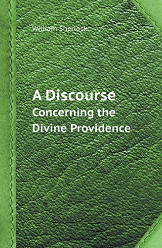 A Discourse Concerning the Divine Providence: Sherlock, William
