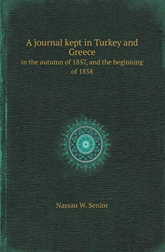 A Journal Kept in Turkey and Greece: Nassau W Senior