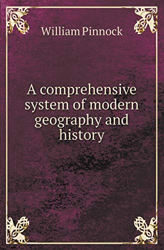 A Comprehensive System of Modern Geography and: William Pinnock