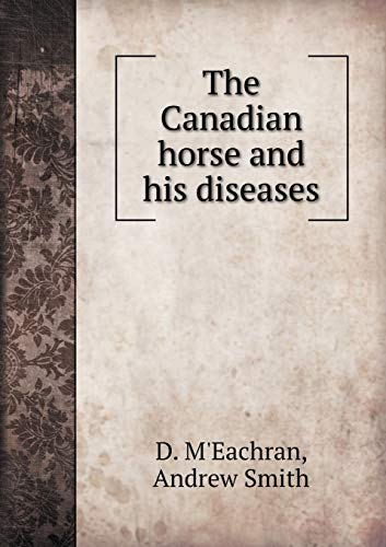 The Canadian horse and his diseases (Paperback)
