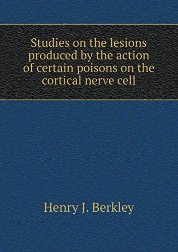 9785518434035: Studies on the Lesions Produced by the Action of Certain Poisons on the Cortical Nerve Cell