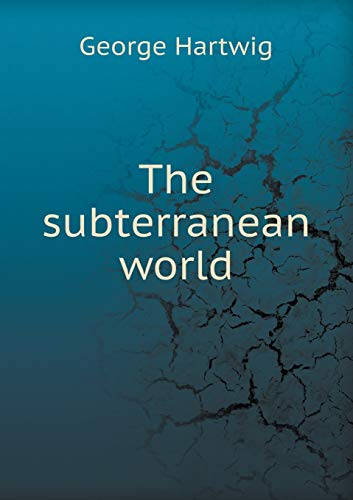 The Subterranean World (Paperback): George Hartwig