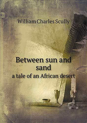 9785518435537: Between Sun and Sand a Tale of an African Desert