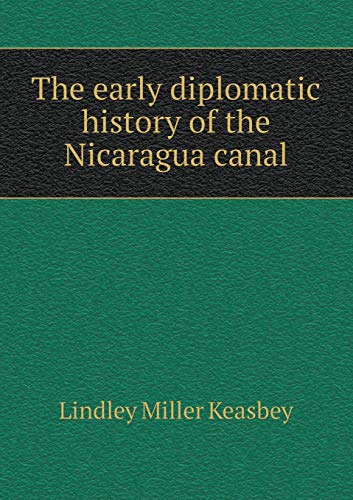 9785518452039: The early diplomatic history of the Nicaragua canal