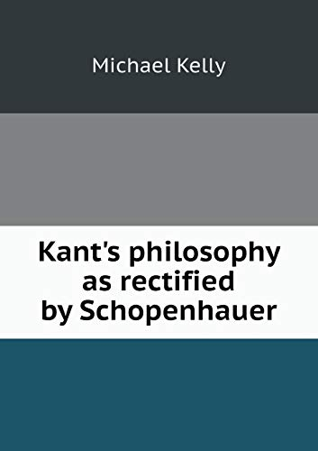 9785518464148: Kant's philosophy as rectified by Schopenhauer